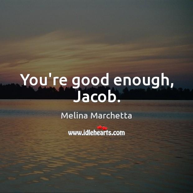 You're good enough, Jacob. Image