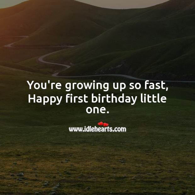 You're growing up so fast, Happy first birthday little one. 1st Birthday Messages Image