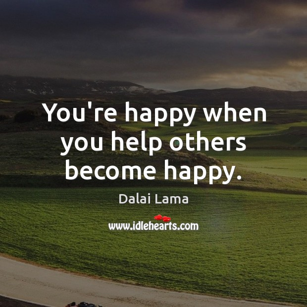 You're happy when you help others become happy. Image