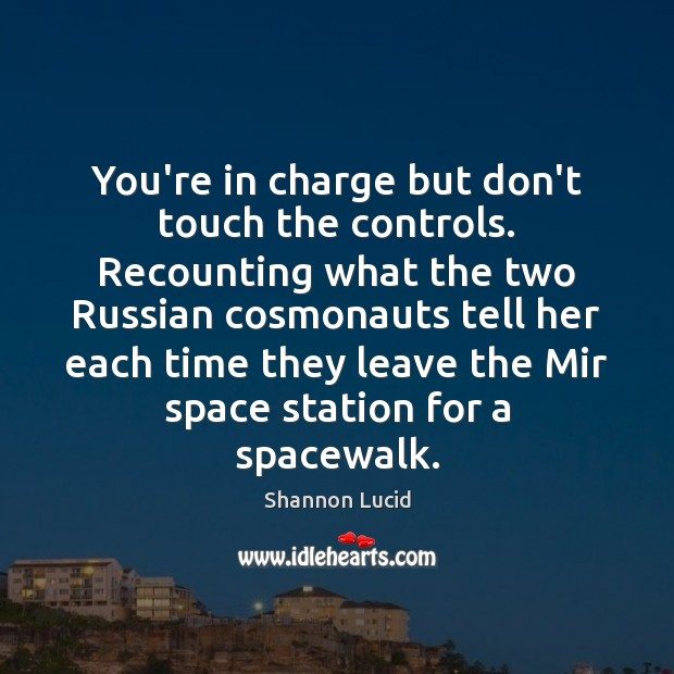 You're in charge but don't touch the controls. Recounting what the two Image