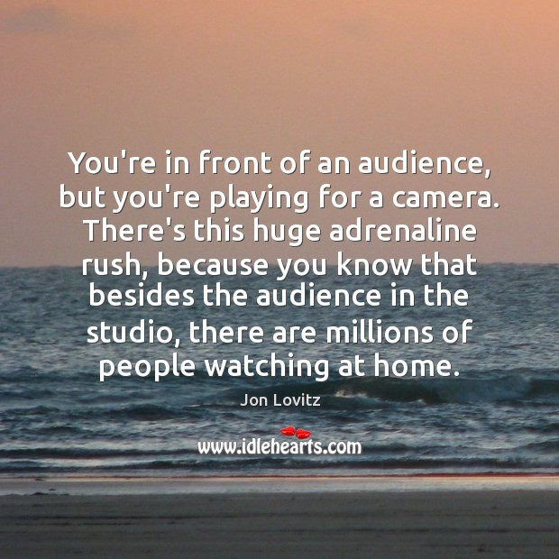 You're in front of an audience, but you're playing for a camera. Jon Lovitz Picture Quote