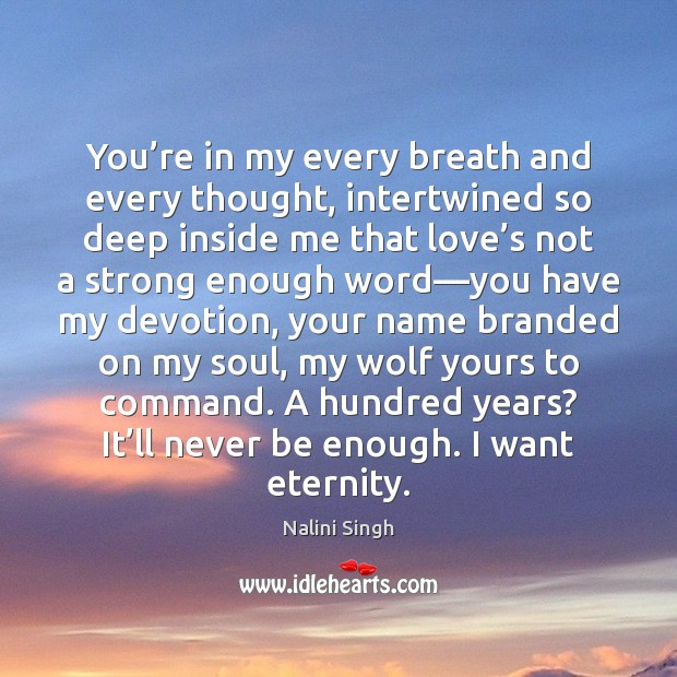 You're in my every breath and every thought, intertwined so deep Nalini Singh Picture Quote