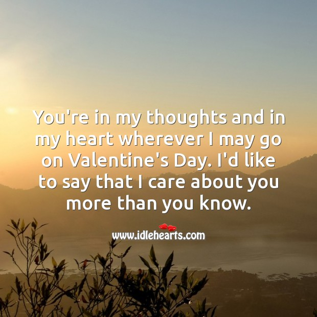 You're in my thoughts and in my heart wherever I may go on Valentine's Day. Thought of You Quotes Image