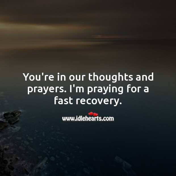 You're in our thoughts and prayers. I'm praying for a fast recovery. Get Well Soon Messages Image