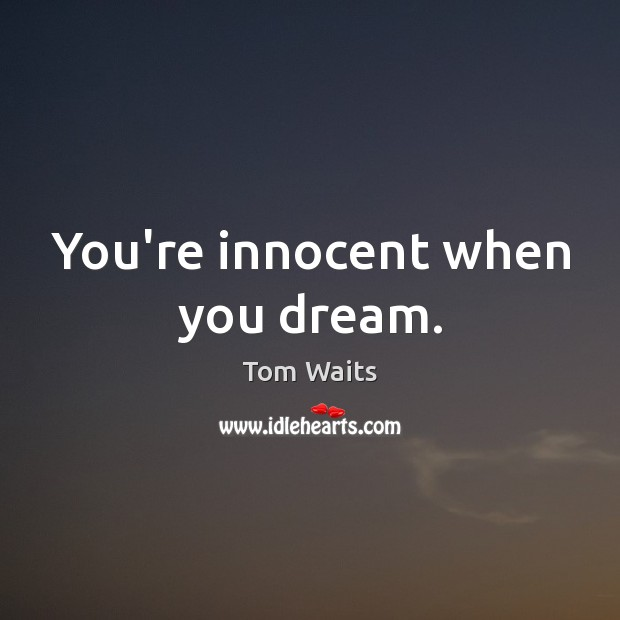 You're innocent when you dream. Image