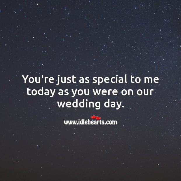 You're just as special to me today as you were on our wedding day. Wedding Anniversary Messages for Husband Image
