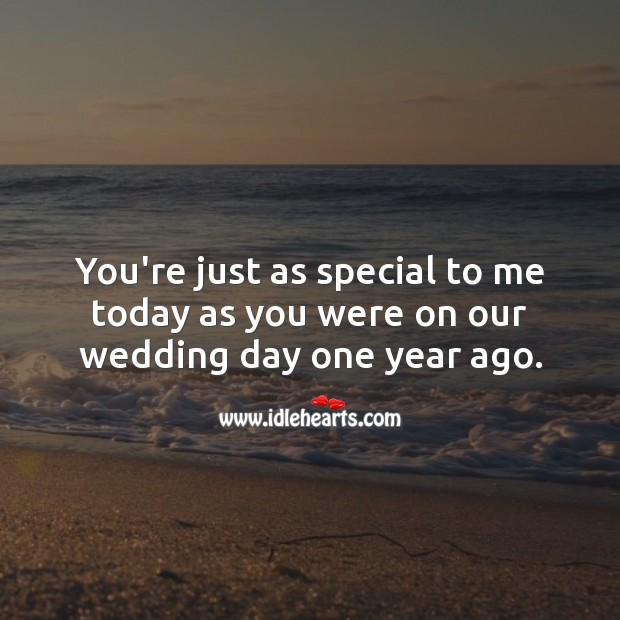 You're just as special to me today as you were one year ago. Happy First Anniversary Messages Image