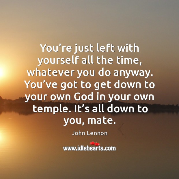 Image, You're just left with yourself all the time, whatever you do anyway.