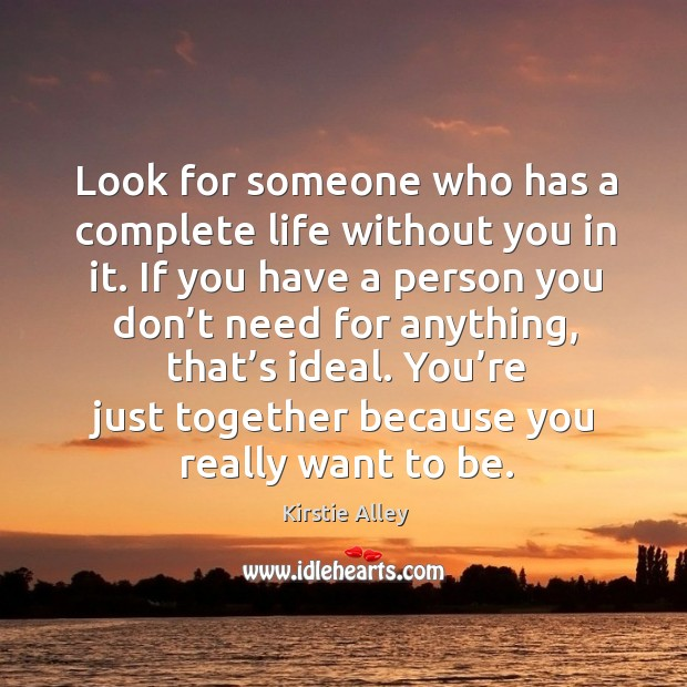 You're just together because you really want to be. Life Without You Quotes Image