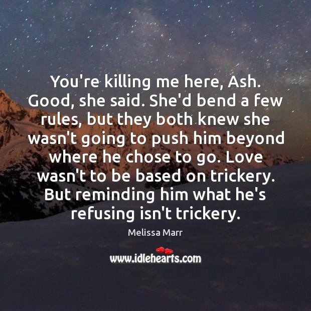 You're killing me here, Ash. Good, she said. She'd bend a few Image