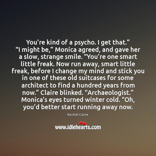 """You're kind of a psycho. I get that."""" """"I might be,"""" Image"""