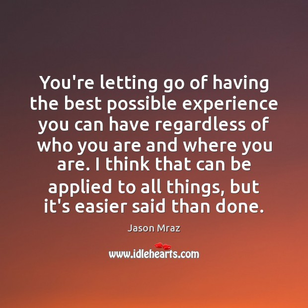 Image, You're letting go of having the best possible experience you can have
