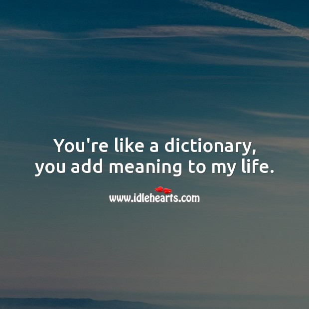 You're like a dictionary, you add meaning to my life. Funny Quotes Image