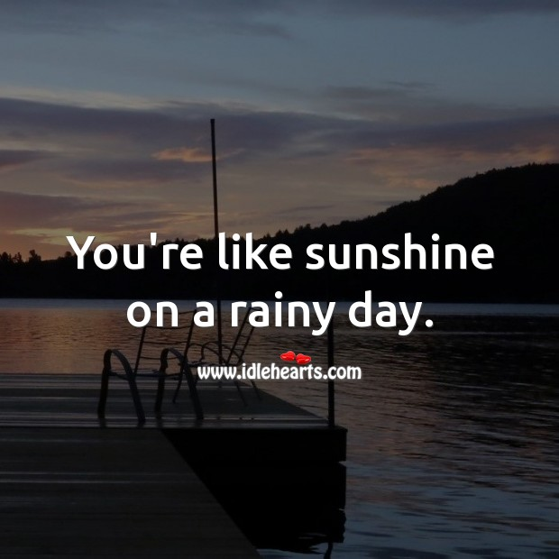 Image, You're like sunshine on a rainy day.