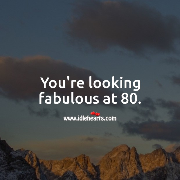 You're looking fabulous at 80. 80th Birthday Messages Image