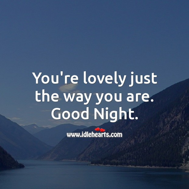 You're lovely just the way you are. Good Night. Image
