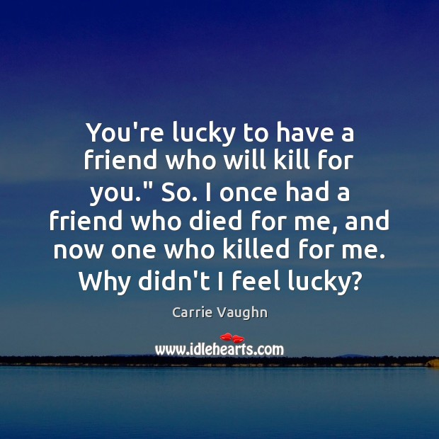 """You're lucky to have a friend who will kill for you."""" So. Image"""