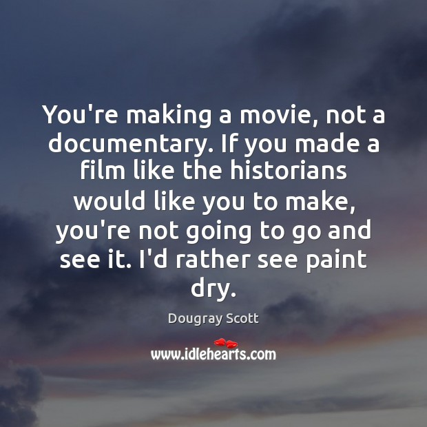 You're making a movie, not a documentary. If you made a film Image