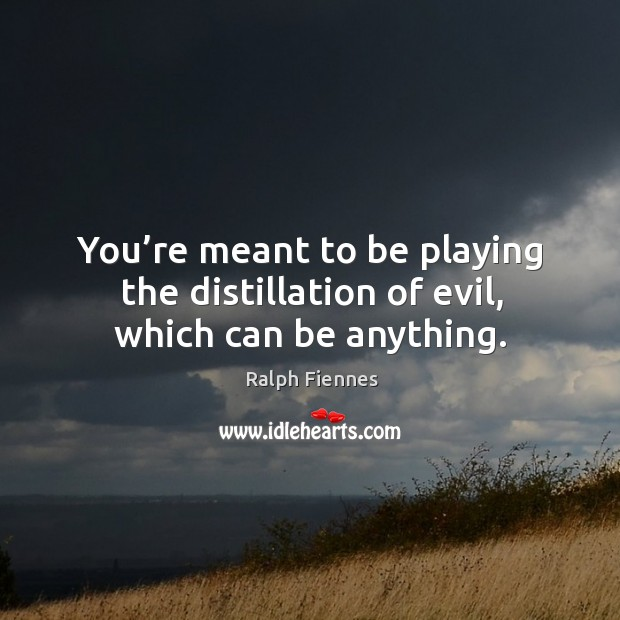 You're meant to be playing the distillation of evil, which can be anything. Image