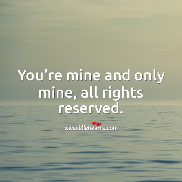 Image, You're mine and only mine, all rights reserved.