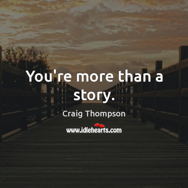 You're more than a story. Craig Thompson Picture Quote
