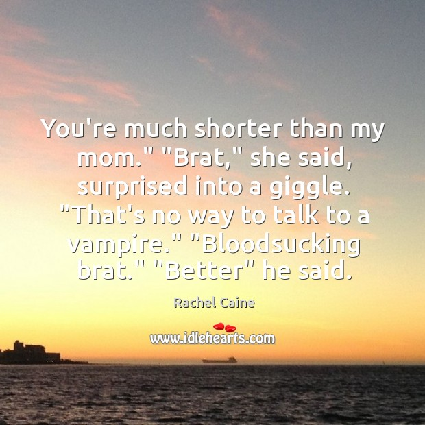 """You're much shorter than my mom."""" """"Brat,"""" she said, surprised into a Image"""