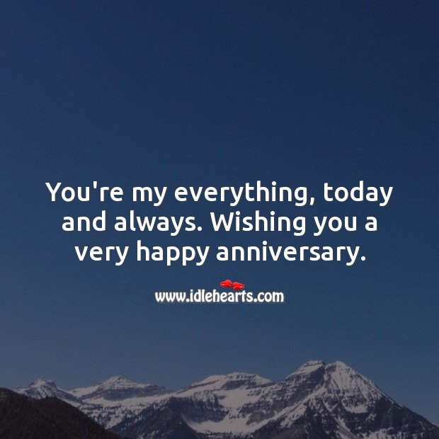 Image, You're my everything, today and always. Wishing you a very happy anniversary.