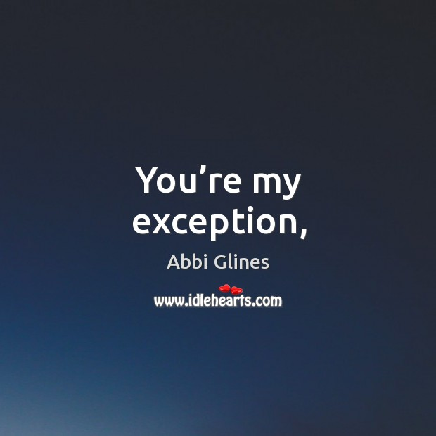 You're my exception, Image
