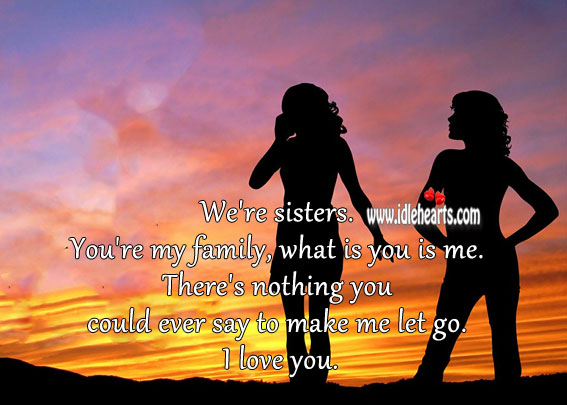 We're sisters. You're my family, what is you is me. Image
