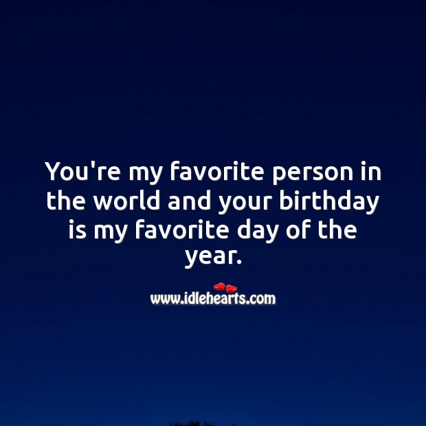 You're my favorite person in the world and your birthday is my favorite day of the year. Birthday Quotes Image