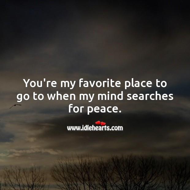 You're my favorite place to go to when my mind searches for peace. Thought of You Quotes Image