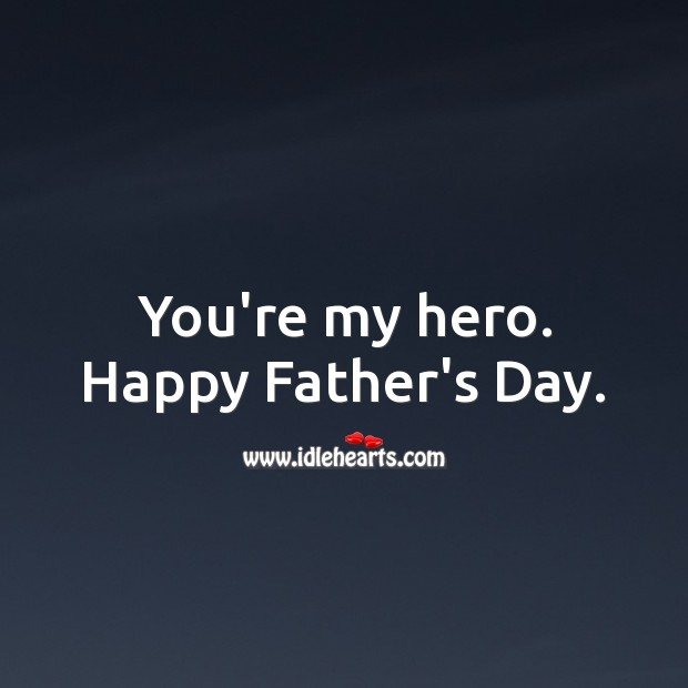 You're my hero. Happy Father's Day. Father's Day Messages Image