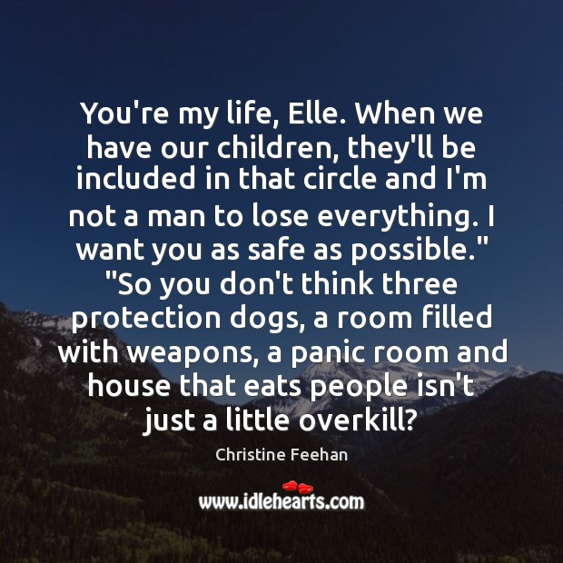 You're my life, Elle. When we have our children, they'll be included Christine Feehan Picture Quote