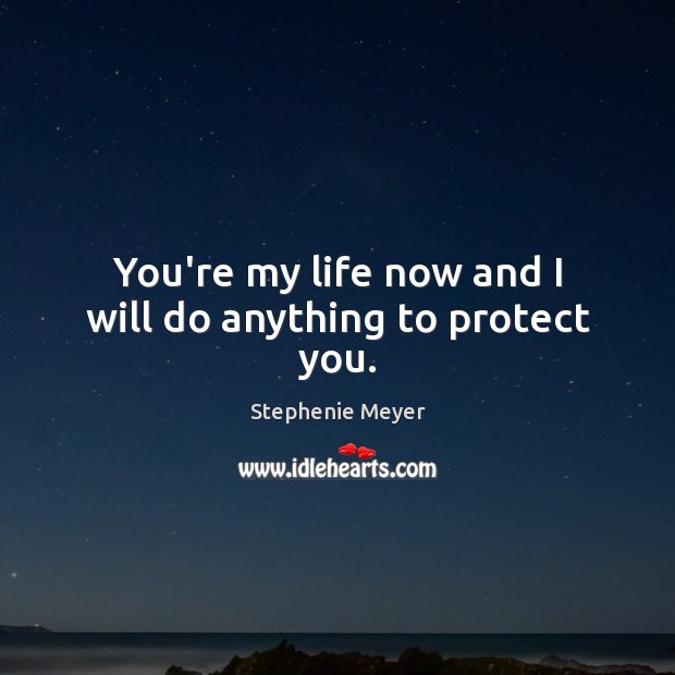 You're my life now and I will do anything to protect you. Image