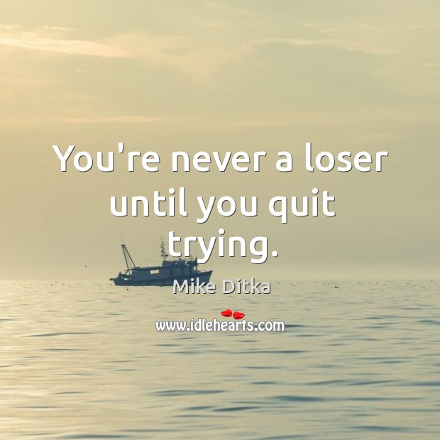 Image, You're never a loser until you quit trying.