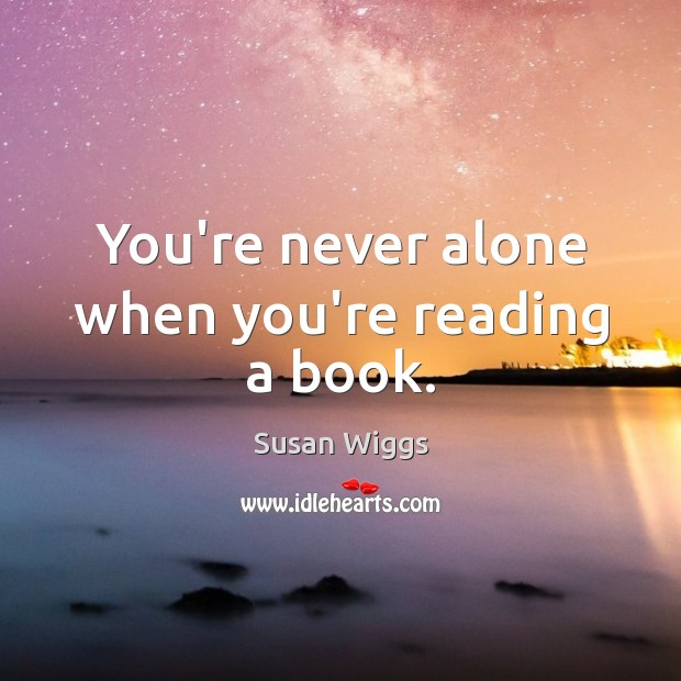 You're never alone when you're reading a book. Image