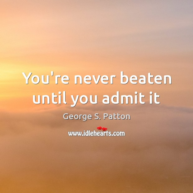 Image, You're never beaten until you admit it