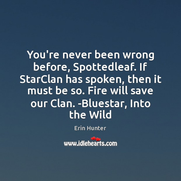You're never been wrong before, Spottedleaf. If StarClan has spoken, then it Erin Hunter Picture Quote