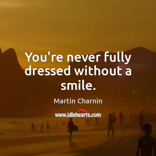 Image, You're never fully dressed without a smile.