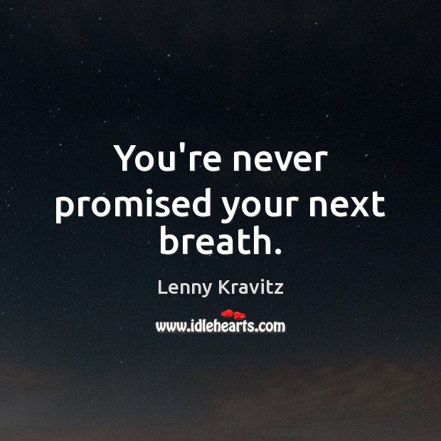 You're never promised your next breath. Image