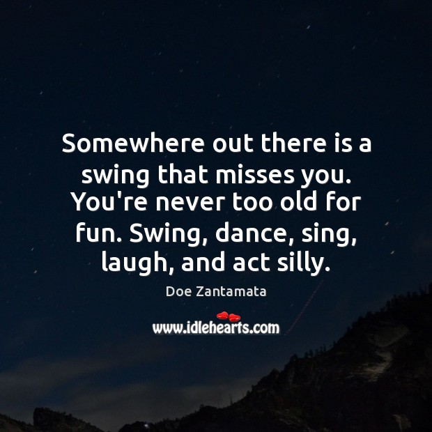 You're never too old for fun. Age Quotes Image