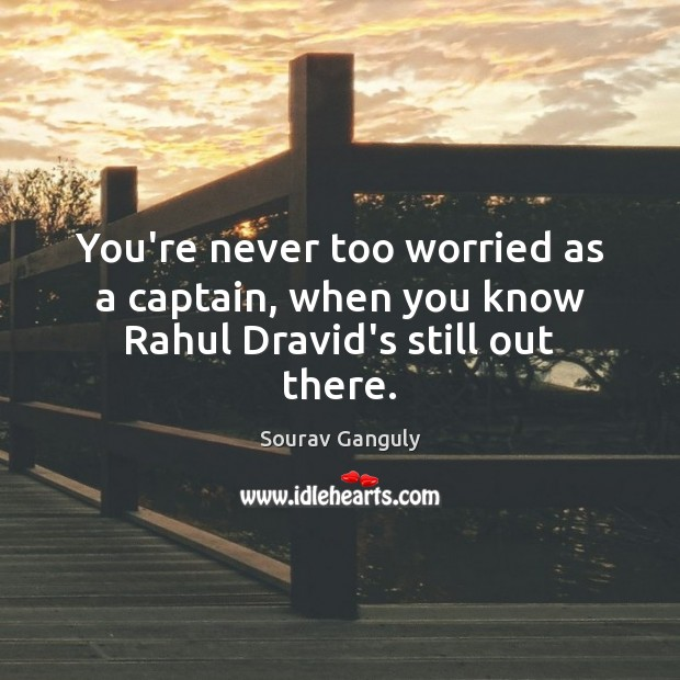 You're never too worried as a captain, when you know Rahul Dravid's still out there. Image