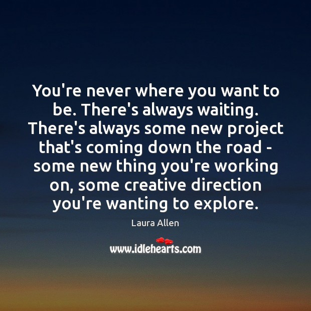 Image, You're never where you want to be. There's always waiting. There's always