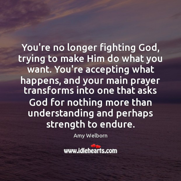 Image, You're no longer fighting God, trying to make Him do what you