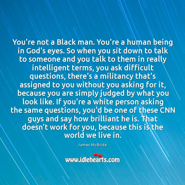 You're not a Black man. You're a human being in God's eyes. Image