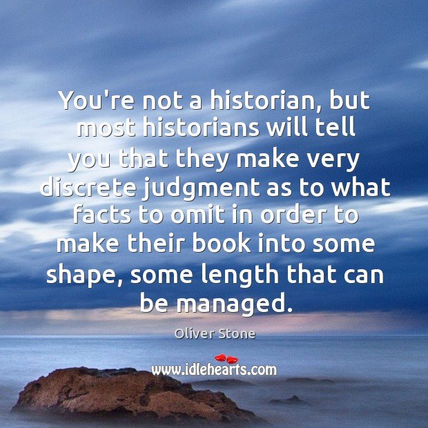You're not a historian, but most historians will tell you that they Image