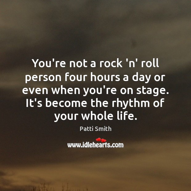 Image, You're not a rock 'n' roll person four hours a day or