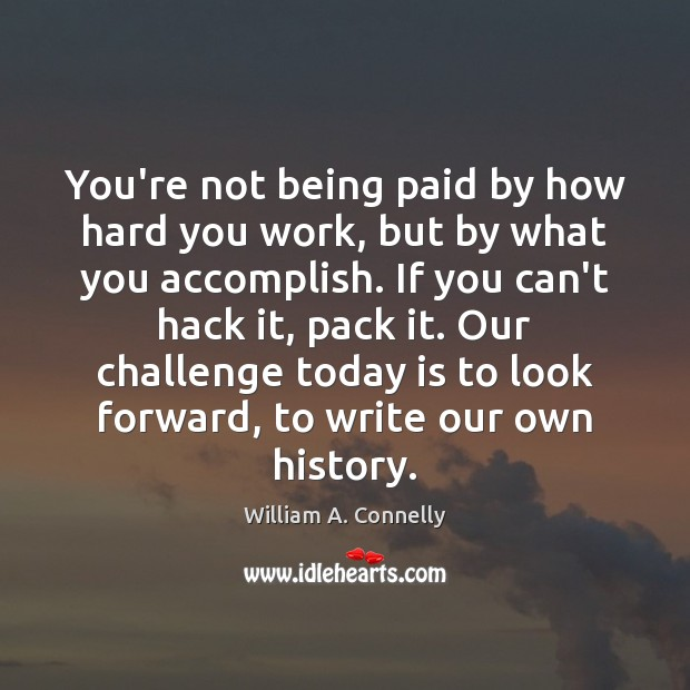 You're not being paid by how hard you work, but by what Challenge Quotes Image