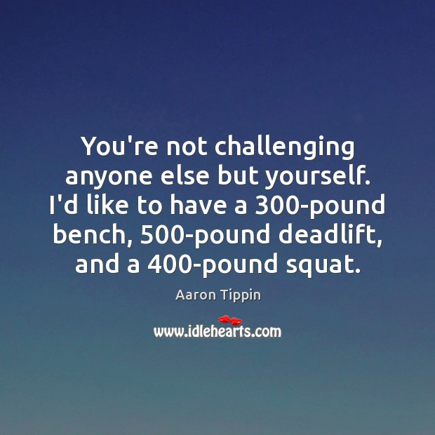 Image, You're not challenging anyone else but yourself. I'd like to have a 300
