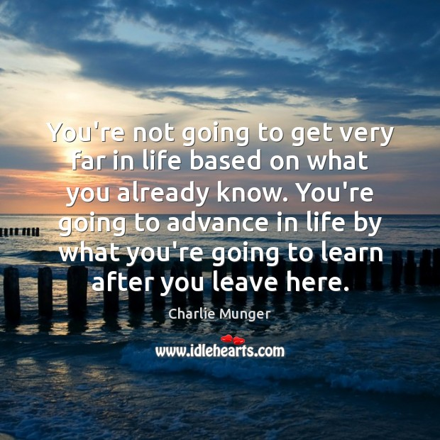 You're not going to get very far in life based on what Charlie Munger Picture Quote